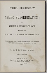 White Supremacy and Negro Subordination; Or, Negroes A Subordinate Race, And (So-Called) Slavery its Normal Condition.
