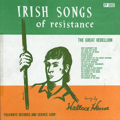 Irish songs of resistance : the great rebellion [sound recording] / sung by Wallace House