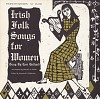 thumbnail for Image 1 - Irish folk songs for women sound recording / sung by Lori Holland ; edited by Kenneth S. Goldstein