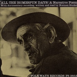 All the homespun days [sound recording] : a narrative poem with documentary recording / written and read by Norman Studer