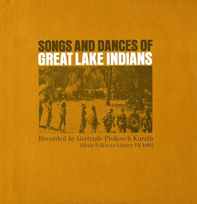 Songs and dances of Great Lakes Indians [sound recording] / recorded by Gertrude Prokosch Kurath