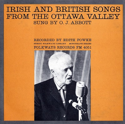 Irish and British songs from the Ottawa Valley [sound recording] / sung by O.J. Abbott ; recorded by Edith Fowke
