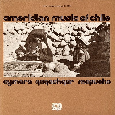 The Ameridian music of Chile [sound recording] : the Aymara, the Qawashqar, the Mapuche