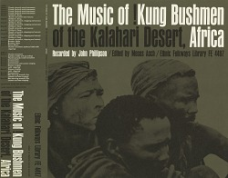 The music of !Kung Bushmen of the Kalahari Desert, Africa [sound recording] / recorded by John Phillipson ; edited by Moses Asch