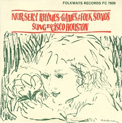 Nursery rhymes, games and folksongs [sound recording] / sung by Cisco Houston