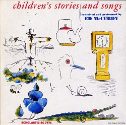 Children's songs and stories [sound recording] / conceived and performed by Ed McCurdy
