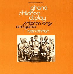 Ghana children at play [sound recording] : children's songs and games / by Ivan Annan