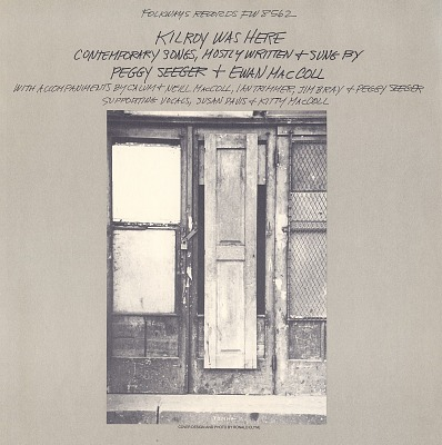 Kilroy was here [sound recording] : contemporary songs / mostly written and all sung by Peggy Seeger and Ewan MacColl
