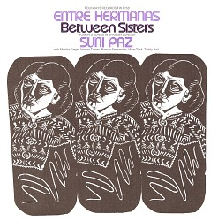 Entre hermanas [sound recording] : between sisters : women's songs in spanish / sung by Suni Paz