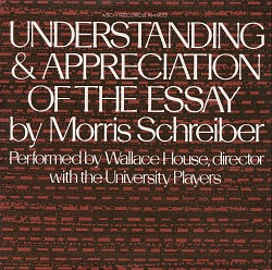 Understanding and appreciation of the essay [sound recording] / by Morris Schreiber