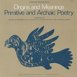 A reading of primitive and archaic poetry [sound recording] / arranged by Jerome Rothenberg, with David Antin, Jackson Maclow, and Rochelle Owens