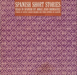 Spanish short stories [sound recording] / read in Spanish by Jorge Juan Rodriguez