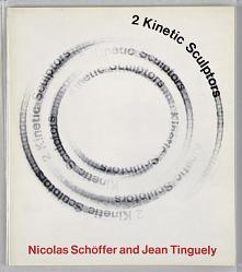 2 Kinetic Sculptors: Nicolas Schöffer and Jean Tinguely