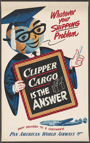Poster, Advertising, Commercial Aviation, PAN AMERICAN WORLD AIRWAYS WHATEVER YOUR SHIPPING PROBLEM CLIPPER CARGO IS THE ANSWER