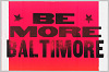 Thumbnail for Placard with BE MORE BALTIMORE slogan