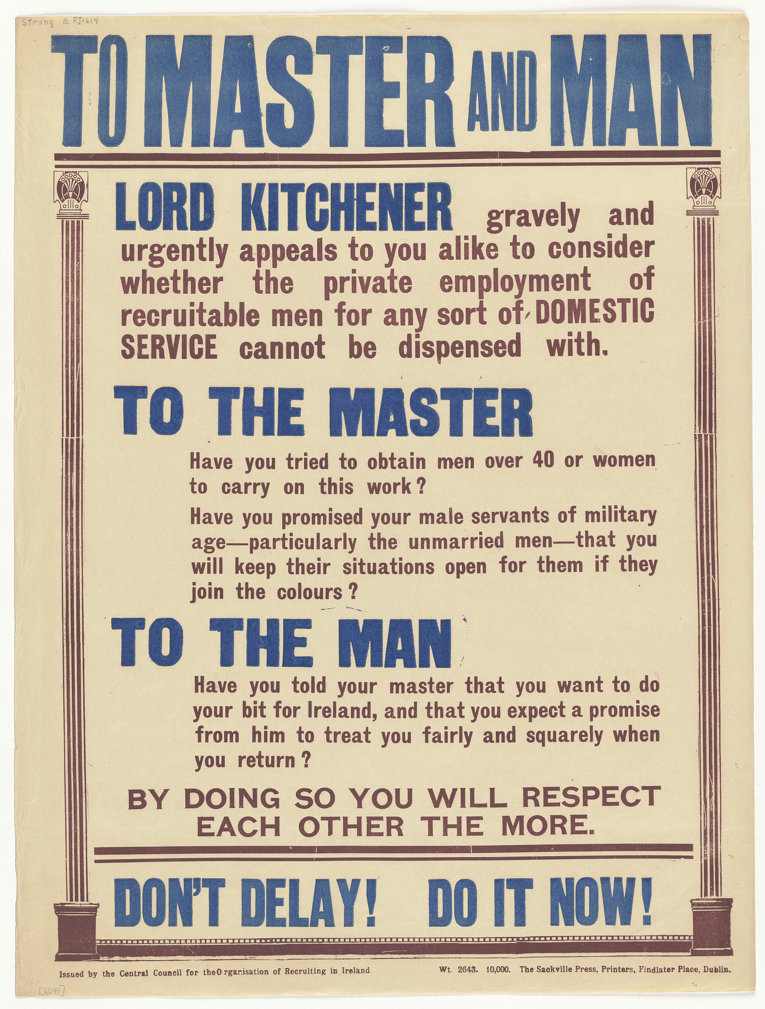 To Master and Man Lord Kitchener Gravely and Urgently Appeals to You Alike to Consider Whether the Private Employment of Recruitable Men for Any Sort of Domestic Service Cannot Be Dispensed With ... Central Council for the Organisation of Recruiting in...