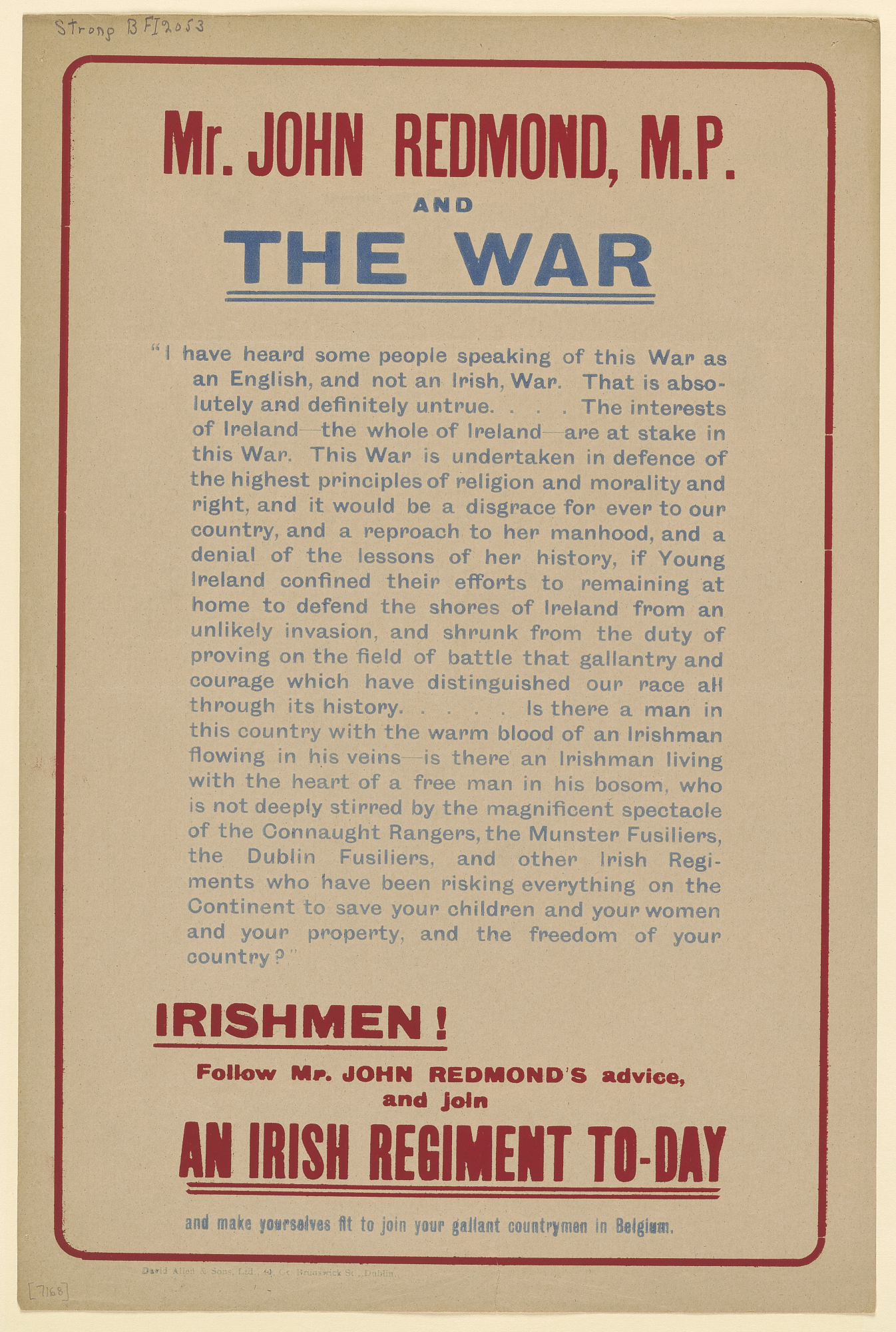 Mr. John Redmond, M.P. And the War ... Irishmen! Follow Mr. John Redmond's Advice and Join an Irish Regiment To-Day...