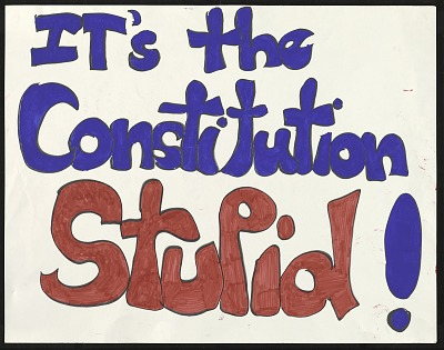 It's the Constitution Stupid!