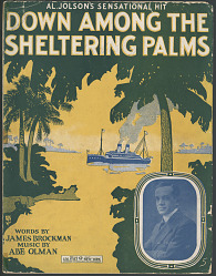 """""""Down Among the Sheltering Palms"""""""