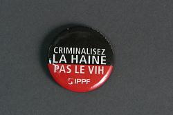 """""""Criminalisez LA HAINE, Pas LE VIH, IPPF"""" button"""