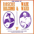 View The music of Roscoe Holcomb and Wade Ward [sound recording] / Edited by Eric Davidson and John Cohen digital asset number 0