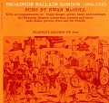 View Broadside ballads. Vol. 1 [sound recording] : (London: 1600-1700) / sung by Ewan MacColl digital asset number 0