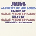 View Jujus / Alchemy of the blues [sound recording] / Sarah Webster Fabio, poet, reading poems of Sarah Webster Fabio digital asset number 0