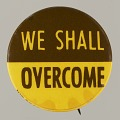 """View Pinback button stating """"We Shall Overcome"""" digital asset number 0"""