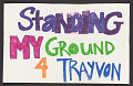 """View Sign that reads """"Standing My Ground 4 Trayvon"""" digital asset number 0"""