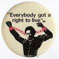 """View Pinback buttons with the phrase """"Everybody got a right to live"""" digital asset number 2"""