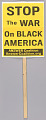 "View Placard with ""Stop the War on Black America"" used at protests in Washington, DC digital asset number 1"