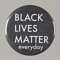 """View Pinback button stating """"Black Lives Matter Everyday"""", from MMM 20th Anniversary digital asset number 0"""