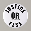 """View Pinback button stating """"Justice Or Else 10-10-2015"""", from MMM 20th Anniversary digital asset number 0"""