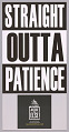 """View Posters stating """"Straight Outta Patience"""" used at MMM 20th Anniversary digital asset number 0"""
