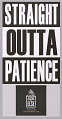 """View Posters stating """"Straight Outta Patience"""" used at MMM 20th Anniversary digital asset number 2"""