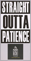 """View Posters stating """"Straight Outta Patience"""" used at MMM 20th Anniversary digital asset number 4"""