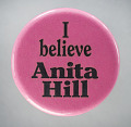 """View Pinback button with """"I Believe Anita Hill"""" digital asset number 0"""