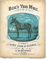 View Here's Your Mule. / Comic / Camp Song and Chorus [Sheet music.] digital asset: Here's Your Mule. / Comic / Camp Song and Chorus [Sheet music.]