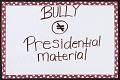 View Bully ≠ Presidential Material digital asset number 0