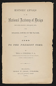 """view Title page from """"Historic Annals of the National Academy of Design, New York Drawing Association, etc., with Occasional Dottings by the Way-side, from 1825 to the Present Time"""" digital asset number 1"""