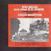 view 900 Miles and Other Railroad Songs [sound recording] / Cisco Houston digital asset number 1