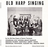view Old harp singing [sound recording] / Old Harp Singers of Eastern Tennessee. Produced by Moses Asch digital asset number 1