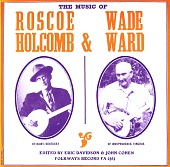 view The music of Roscoe Holcomb and Wade Ward [sound recording] / Edited by Eric Davidson and John Cohen digital asset number 1