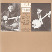 view Uncle Wade [sound recording] : a memorial to Wade Ward: old time Virginia banjo picker, 1892-1971 digital asset number 1