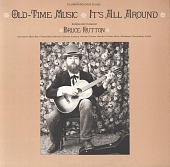 view Old time music [sound recording] : it's all around / songs and tunes by Bruce Hutton digital asset number 1