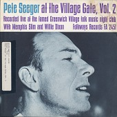 view Pete Seeger at the Village Gate. Vol. 2 [sound recording] / with Memphis Slim and Willie Dixon digital asset number 1