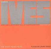 view Charles Ives [sound recording] : The short piano pieces / played by James Sykes digital asset number 1
