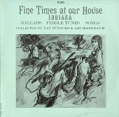 view Fine times at our house [sound recording] : traditional music of Indiana / rcollected by Pat Dunford and Art Rosenbaum digital asset number 1
