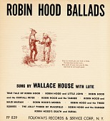 view Robin Hood ballads [sound recording] / sung by Wallace House digital asset number 1