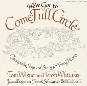 view We've got to come full circle [sound recording] : Chesapeake song and story for young hearts / the songs of Tom Wisner and Teresa Whitaker digital asset number 1